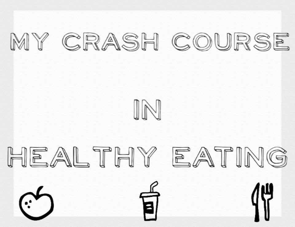 My Crash Course in Healthy Eating