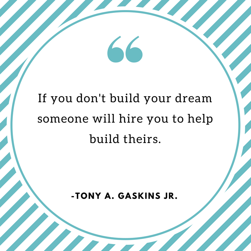 If you don't build your dream someone will hire you to help build theirs.-2